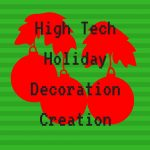 High Tech Holiday Decoration Creation for Teens
