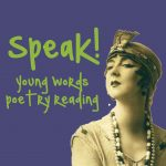 SPEAK! Young Words Poetry Reading