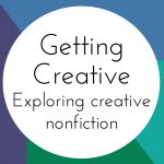 Getting Creative: Exploring Creative Nonfiction