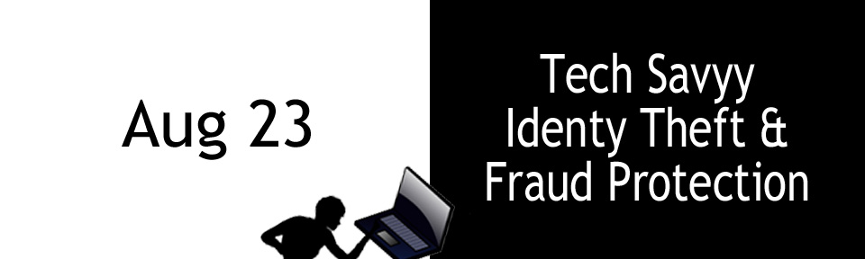 Tech Savvy - Identity Theft and Fraud Protection