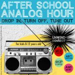 After School Analog Hour @ First Credit Union Community Room