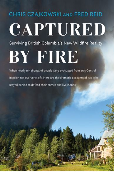 Captured by Fire - Surviving British Columbia's New Wildfire Reality @ Powell River Public Library