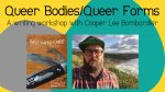 Queer Bodies/Queer Forms: A online writing workshop with Cooper Lee Bombardier