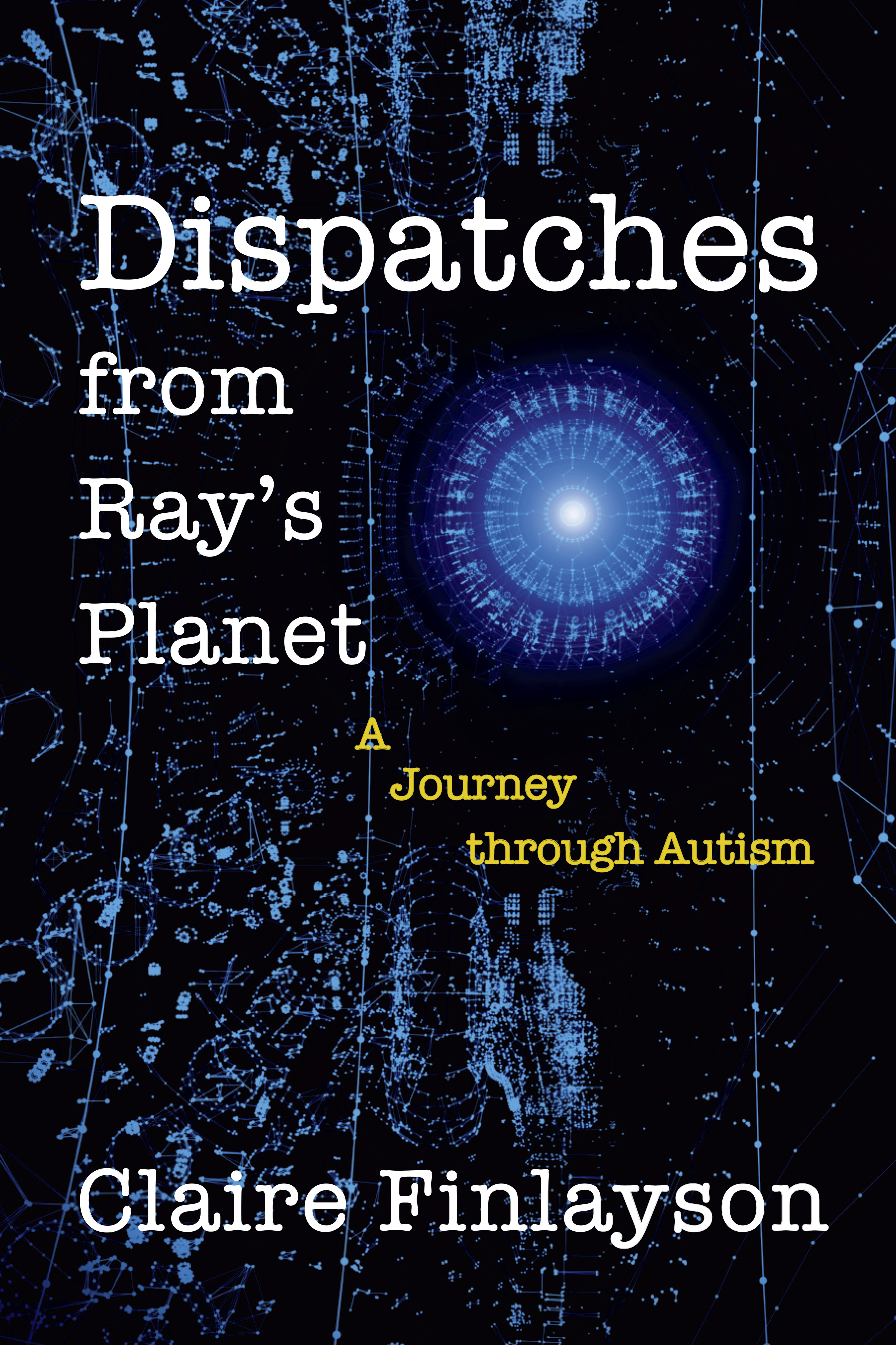 Claire Finlayson presents Dispatches from Ray's Planet - A Journey through Autism @ Zoom