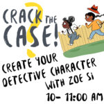 Summer Reading Club- Create your own Detective Character Workshop with Zoe Si (VIRTUAL MEET-UP)
